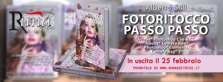 Fotoritocco Passo Passo con Adobe® Photoshop® CS6 e CC, manuale pratico di riferimento per acquisire in modo facile le tecniche di fotoritocco, scritto dal fotografo con esperienza internazionale Alberto Still