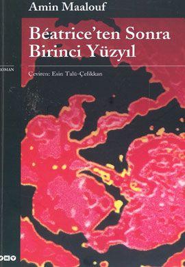 Beatrice'ten Sonra Birinci Yüzyıl Amin Maalouf http://oznurdogan.com/2012/12/07/beatriceten-sonra-birinci-yuzyil/