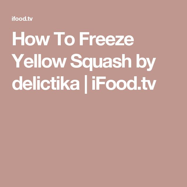 How To Freeze Yellow Squash by delictika | iFood.tv