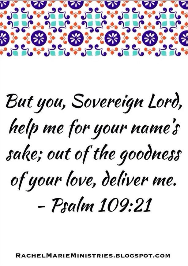 But you, Sovereign Lord, help me for your name's sake; out of the goodness of your love, deliver me.  - Psalm 109:21 NIV  #PrayerOfTheWeek
