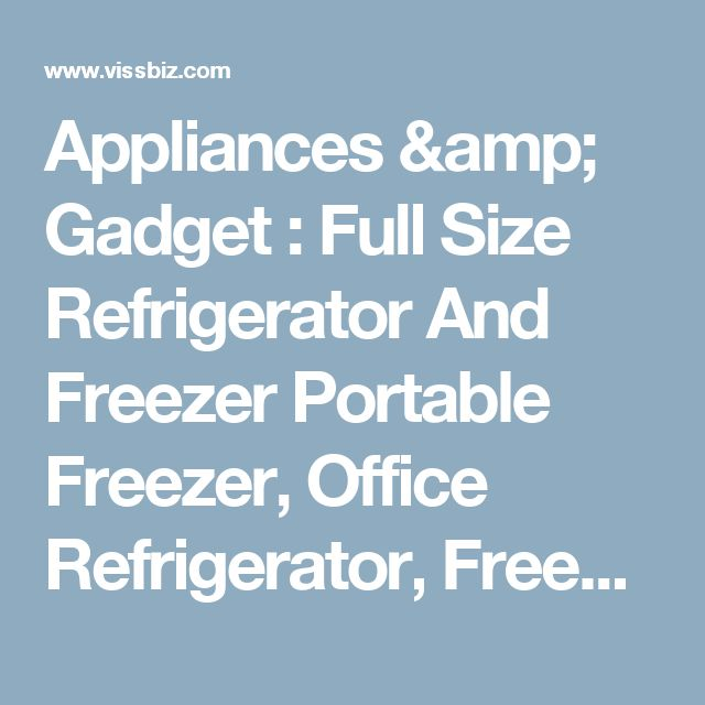 Appliances & Gadget : Full Size Refrigerator And Freezer Portable Freezer' Office Refrigerator' Freezerless Refrigerator plus Appliances & Gadgets