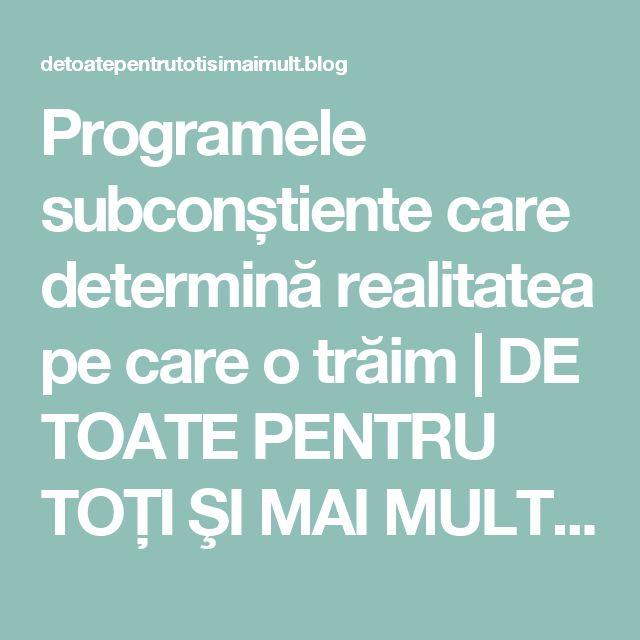 Programele subconștiente care determină realitatea pe care otrăim | DE TOATE PENTRU TOŢI ŞI MAI MULT...