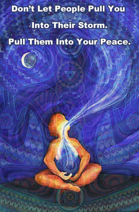 Don't let people pull you into their storm. Pull them into your peace.