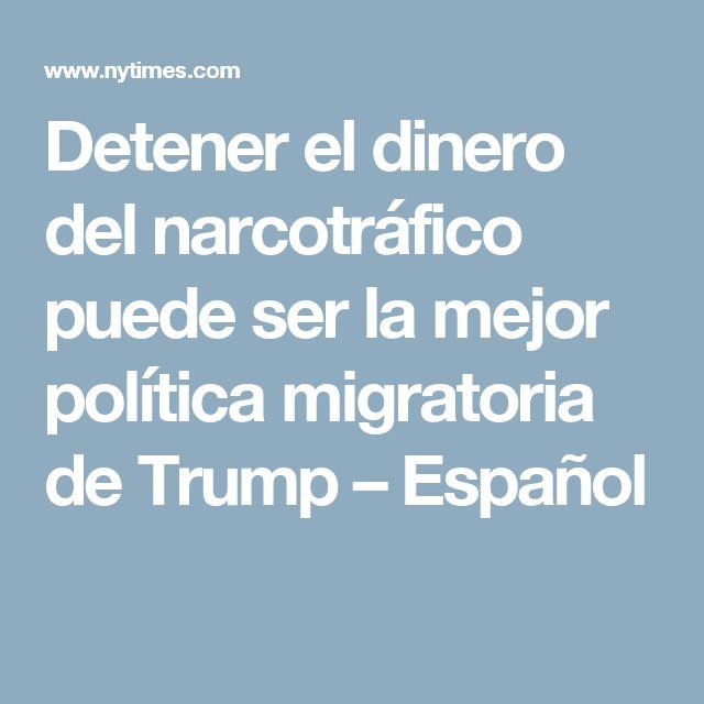 Detener el dinero del narcotráfico puede ser la mejor política migratoria de Trump – Español