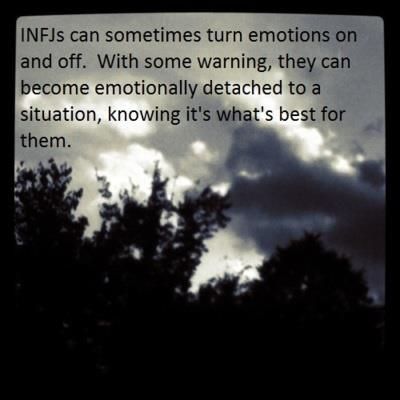 INFJ this is totally true! But sometimes we are so desperate to turn the emotions off, but they won't stop.