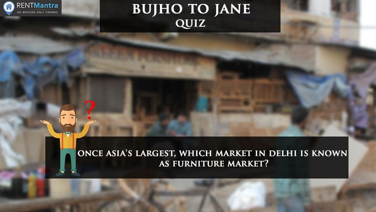 Bujho To Jane If You Are a Delhiite, Then Only You Can Answer. Once Asia's Largest, Which Market in Delhi is Known as Furniture Market? #bujhotojane #quiz #delhi #furnituremarket #rentmantra #brokerfree #noida