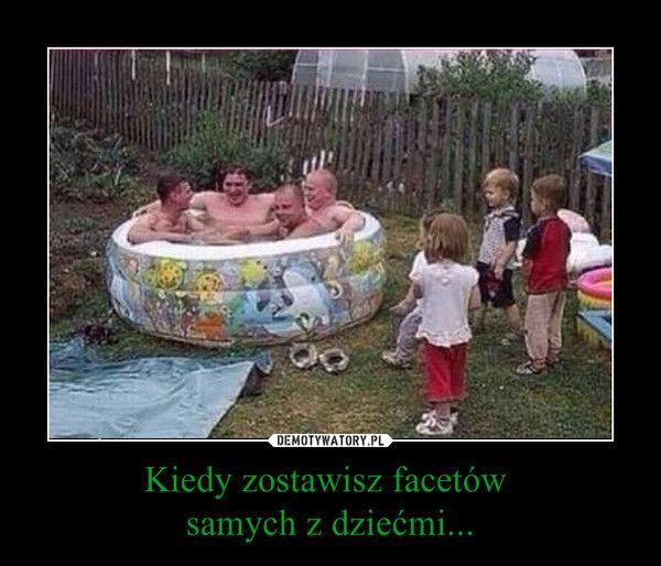 Kiedy zostawisz facetów samych z dziećmi... –