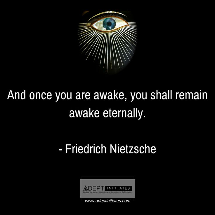 """And once you are awake, you shall remain awake eternally."" ~ Friedrich Nietzsche   via: Adept Initiates"