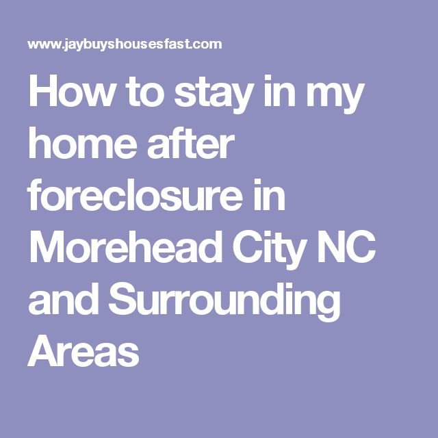 How to stay in my home after foreclosure in Morehead City NC and Surrounding Areas