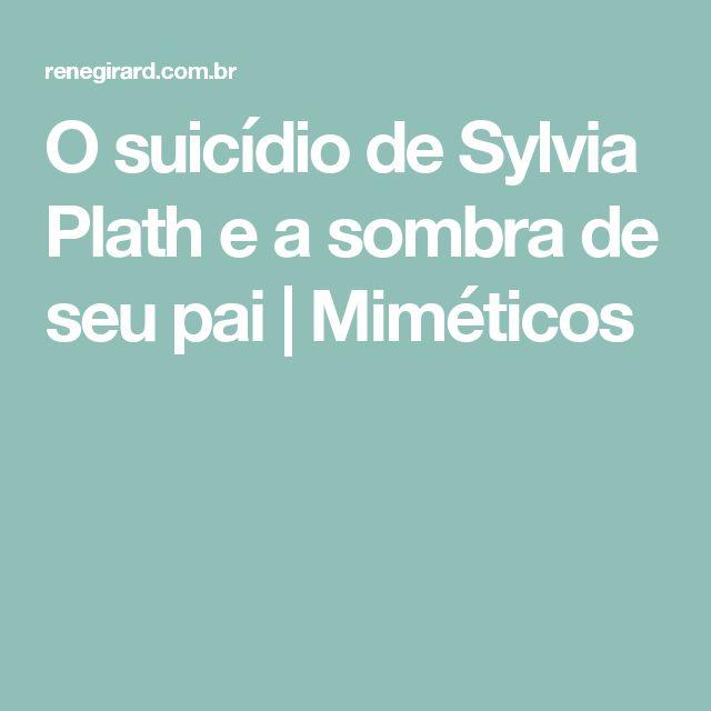 O suicídio de Sylvia Plath e a sombra de seu pai | Miméticos