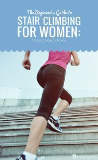 The Beginner�s Guide to Stair Climbing for Women: Tips and How to Advice #climbing #stairclimber #fitness #workout
