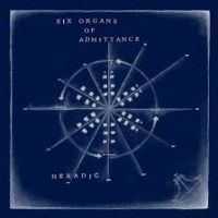 Six Organs Of Admittance-'Hexadic'