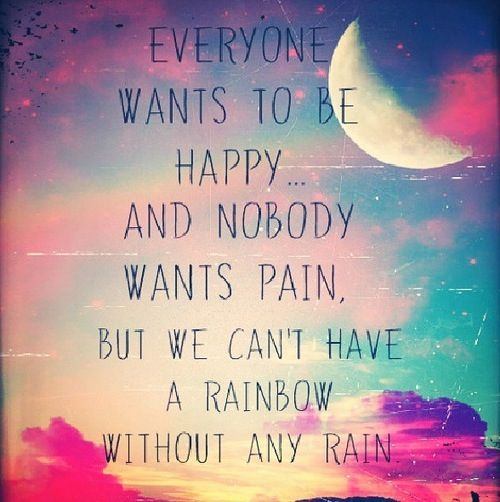 Everyone wants to be happy, and nobody wants pain, but we ...