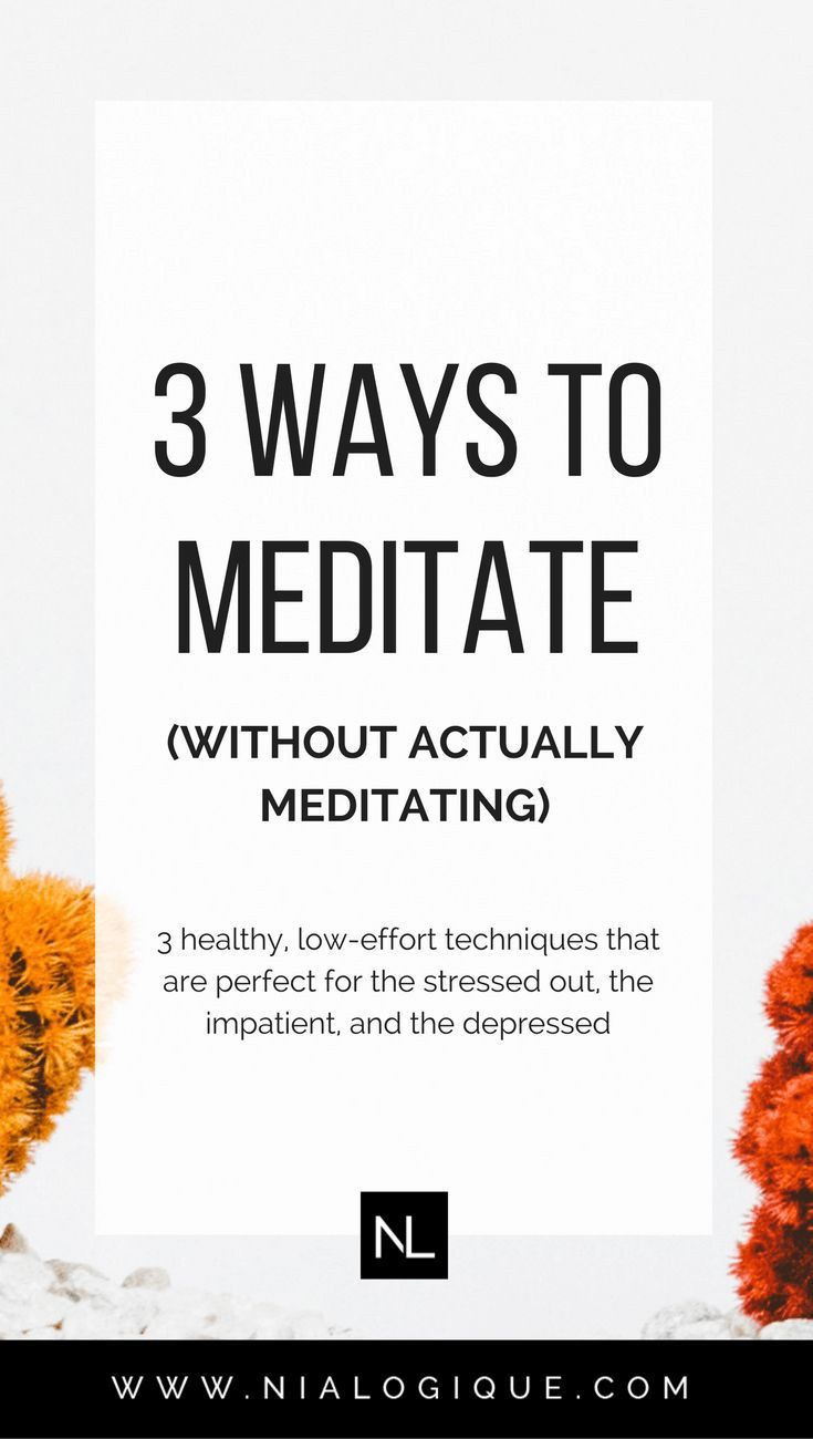 3 Ways To Meditate (Without Actually Meditating) | 3 healthy, low-effort techniques that are a natural remedy for anxiety, stress, and depression