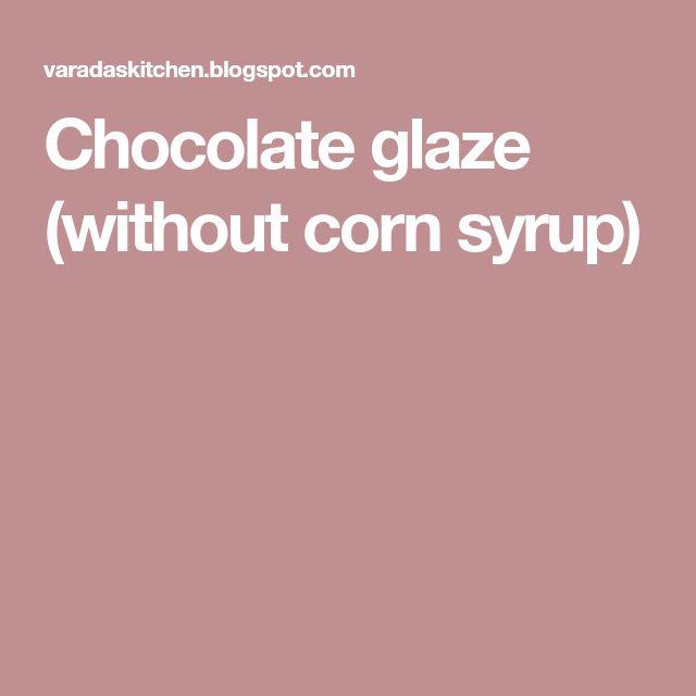 Chocolate glaze (without corn syrup)