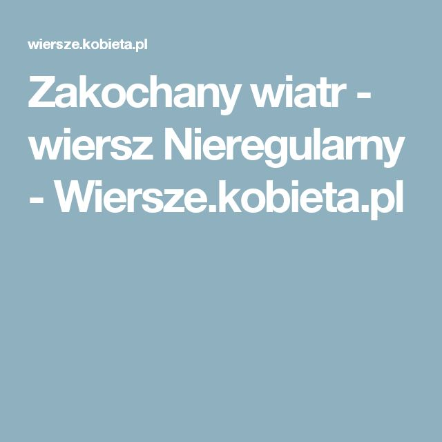 Zakochany wiatr - wiersz Nieregularny - Wiersze.kobieta.pl