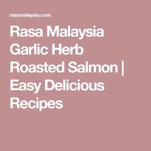 Rasa Malaysia Garlic Herb Roasted Salmon | Easy Delicious Recipes