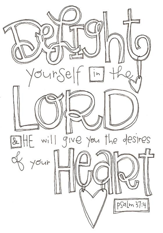 Delight yourself in the Lord... means finding joy in seeking His will above my own. Then the desires of my heart are totally in line with His desires for my life.