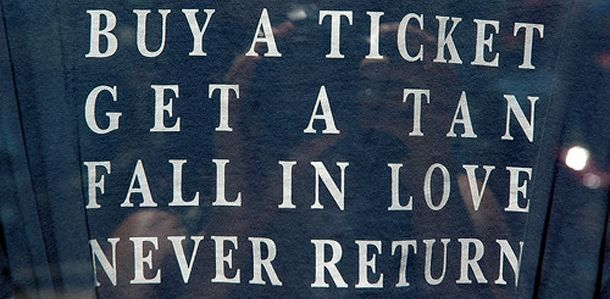 Buy a ticket, get a tan, fall in love, never return