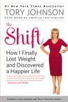 Cover image for The shift : how I finally lost weight and discovered a happier life
