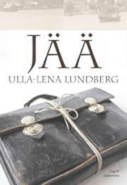 Jää / Ulla-Lena Lundberg ; suomennos: Leena Vallisaari