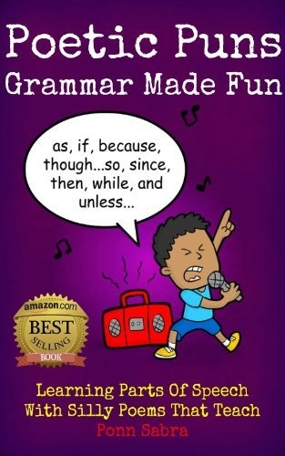 Poetic Puns - Grammar Made Fun. Learning Parts of Speech with Silly Poems That Teach. (English Grammar Books Ages 9 - 12) by Ponn Sabra, http://www.amazon.com/dp/B00BZHNTQY/ref=cm_sw_r_pi_dp_3NWArb1AT8T1H