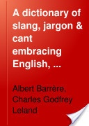 """""""A Dictionary of Slang, Jargon & Cant, Vol. II - L to Z"""" - Albert Barrere & Charles G. Leland, 1897, 415 pp."""
