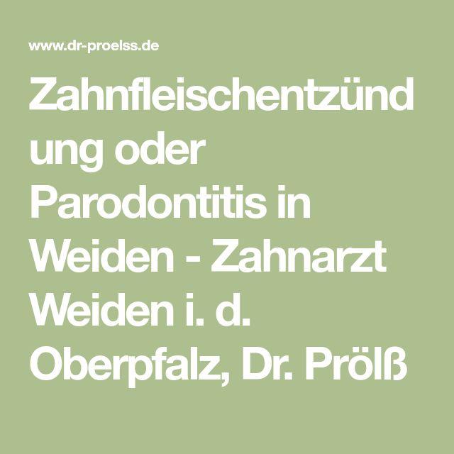 Zahnfleischentzündung oder Parodontitis in Weiden - Zahnarzt Weiden i. d. Oberpfalz, Dr. Prölß