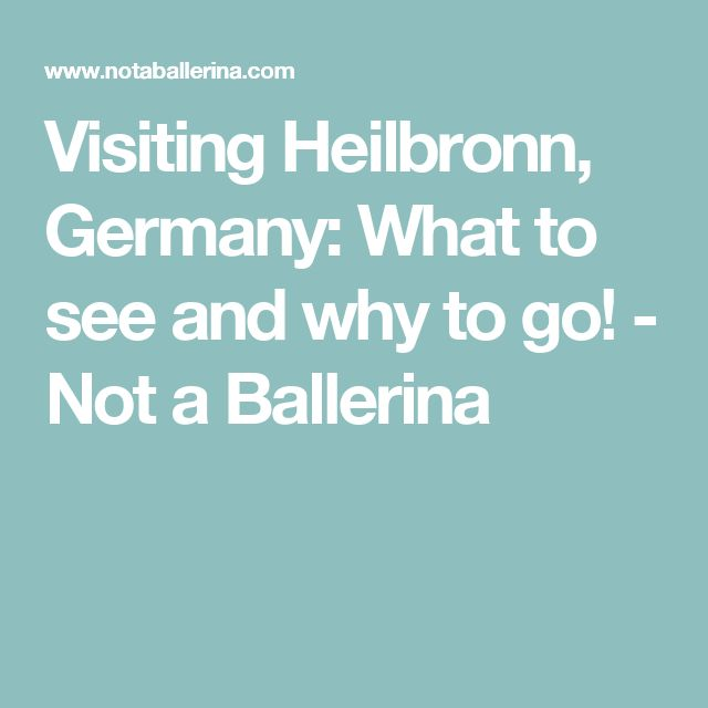 Visiting Heilbronn, Germany: What to see and why to go! - Not a Ballerina