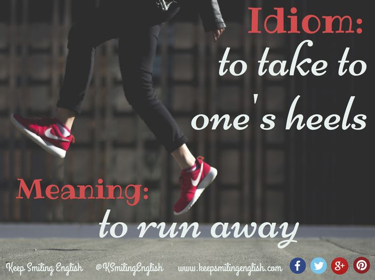 Idiom: to take to one's heels