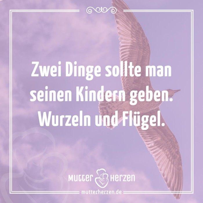 Mehr schöne Sprüche auf: www.mutterherzen.de  #flügel #wurzeln #rückhalt #starthilfe #kind #kinder #kindheit #mutter #eltern #mütter #freiheit #heim #heimat #zuhause