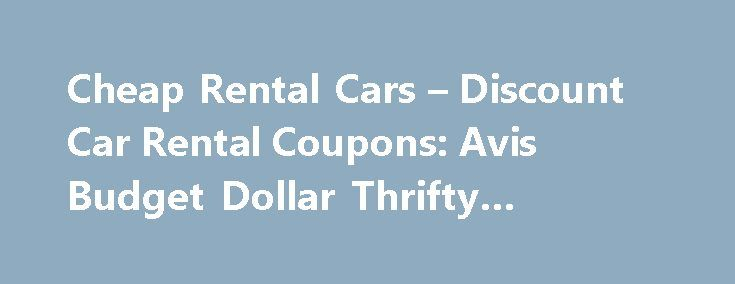 Cheap Rental Cars – Discount Car Rental Coupons: Avis Budget Dollar Thrifty #kallada #travels http://travel.remmont.com/cheap-rental-cars-discount-car-rental-coupons-avis-budget-dollar-thrifty-kallada-travels/  #rental cars cheap # Discount Rental Car Coupons for Avis, Budget, Dollar and Thrifty Car Rentals For discount rental cars, turn to this page and our listings for car rental coupons for Avis, Budget, Dollar and Thrifty Rent a Car. We list rental car coupons, discounts and special…