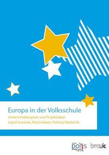 Europa in der Volksschule. Unterrichtsbeispiele und Projektideen