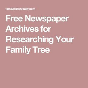 Free Newspaper Archives for Researching Your Family Tree