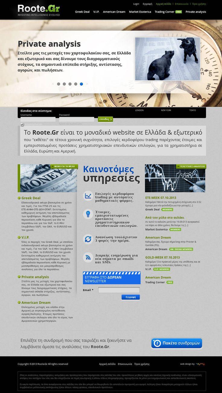 Ολοκληρώσαμε τον σχεδιασμό και την ανάπτυξη του Roote.gr. Η ιστοσελίδα έχει χαρακτήρα ενημερωτικό και λειτουργεί με σύστημα συνδρομών με διαφορετικά επίπεδα πρόσβασης. Στην ενότητα Trading Corner, που παρέχεται δωρεάν, δημοσιεύονται δείγματα εργασίας του Roote αλλά και νέα από τα χρηματιστήρια υψηλού ενδιαφέροντος. Οι συνδρομητικές υπηρεσίες του, αφορούν ατομικές αναλύσεις των επισκεπτών,προτάσεις επενδυτικών επιλογών από τις αμερικάνικες χρηματαγορές αλλά και μεγάλες παρουσιάσεις…
