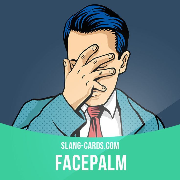 """""""Facepalm"""" means to put your hand on your forehead when a stupid thing has been done. Example: I facepalmed when a student asked me if Vancouver was a city in Mexico. Get our apps for learning English: learzing.com"""