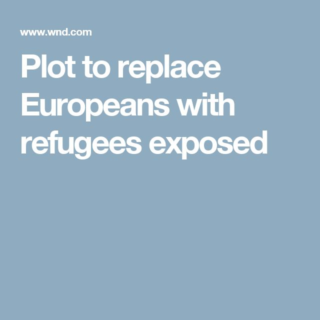Plot to replace Europeans with refugees exposed