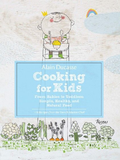 Alain Ducasse Cooking for Kids - The book is adorned with sweet illustrations as well as charts, snippets and side bars containing nutritional information, and Alain Ducasse's own helpful experience.