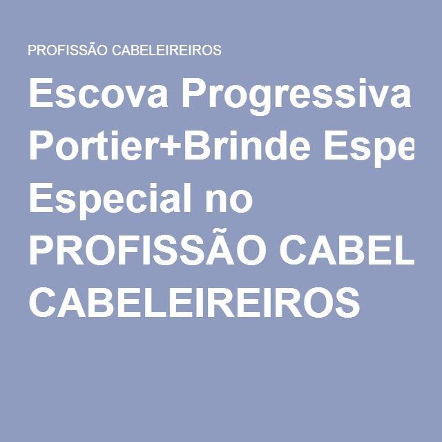 Escova Progressiva Portier+Brinde Especial no PROFISSÃO CABELEIREIROS