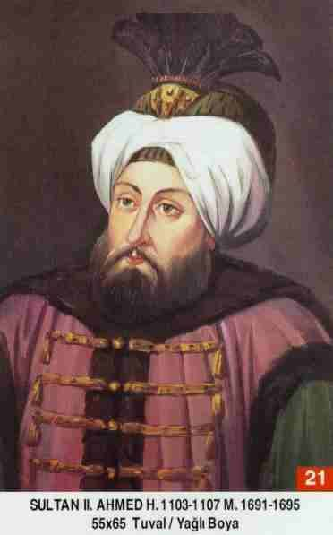 SULTAN II.AHMED HAN // - Babasi . Sultan Ibrahim Annesi . Hatice Muazzez Sultan Dogumu : 25 subat 1643 Vefati . 6 subat 1695 Saltanati : 1691 - 1695 (4) sene