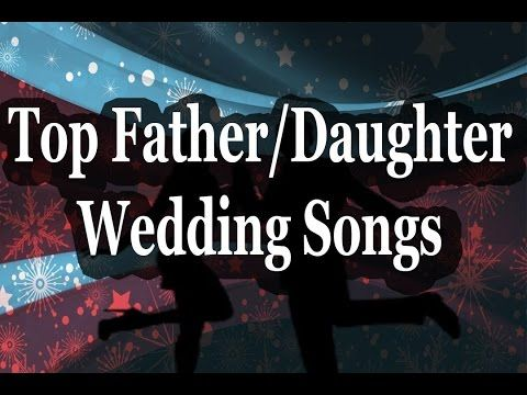 Top 10 Father Daughter Wedding Songs Best Dance Of 2016