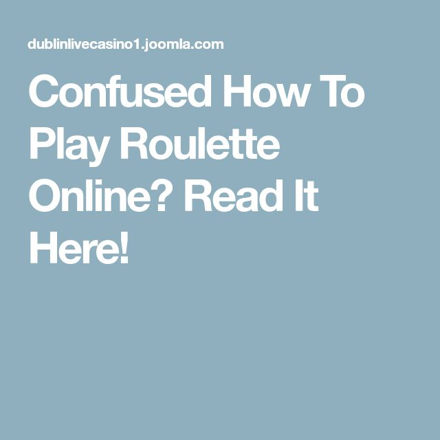 Confused How To Play Roulette Online? Read It Here!