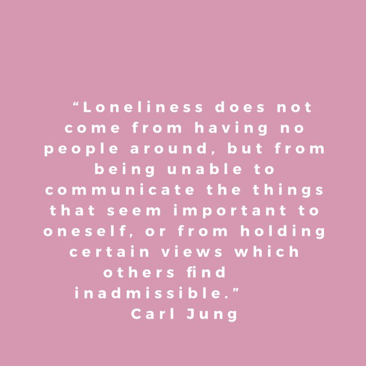 """""""Loneliness does not come from having no people around, but from being unable to communicate the things that seem important to oneself, or from holding certain views which others find inadmissible."""" Carl Jung, quotes"""