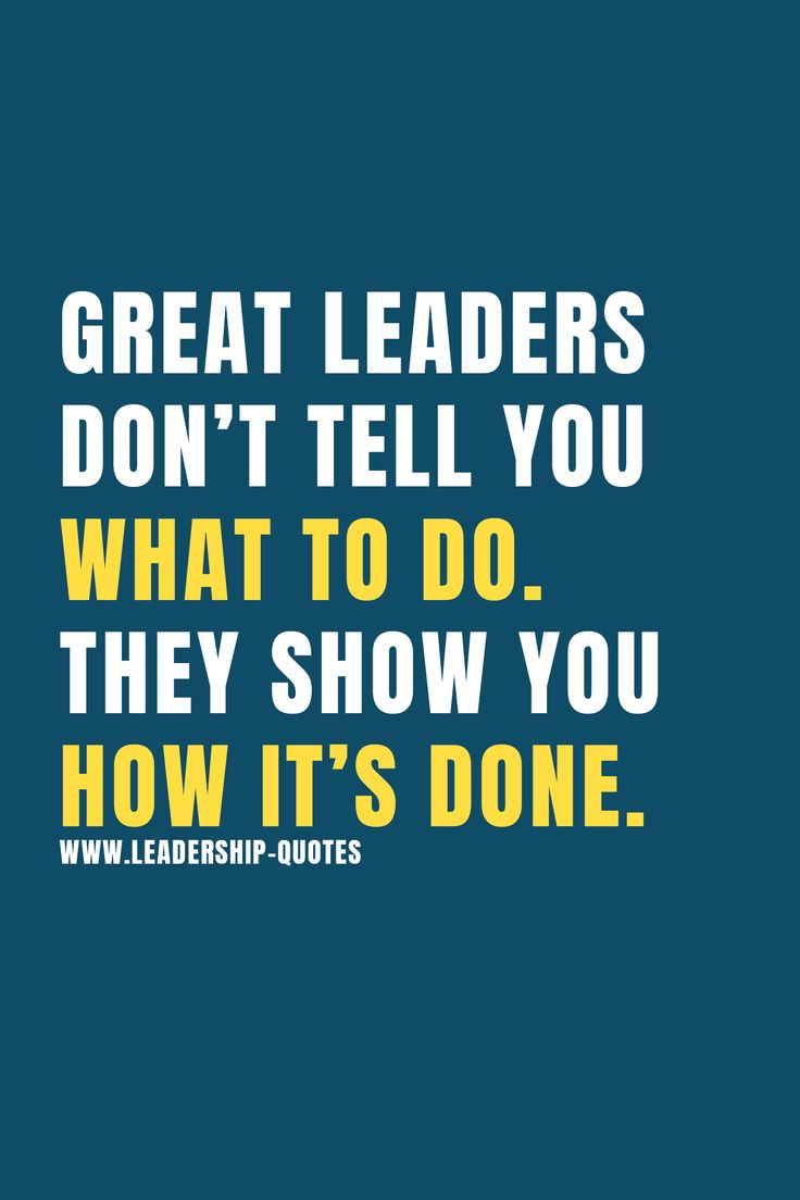 Great leaders don't tell you what to do. they show you how it's done. by leadership-quotes.com