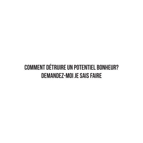 Comment détruire un potentiel bonheur? Demandez-moi je sais faire - #JaimeLaGrenadine