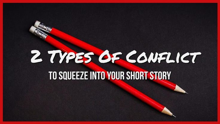 2 Types Of Conflict To Squeeze Into A Short Story – Writers Write