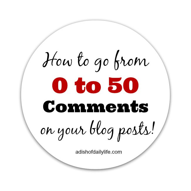 How to go from 0 to 50 Comments on your blog posts | A Dish of Daily Life
