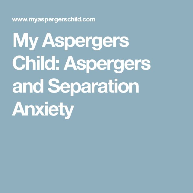 My Aspergers Child: Aspergers and Separation Anxiety