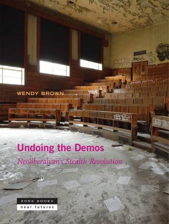 W.endy Brown - Undoing the Demos - Tracing neoliberalism's devastating erosions of democratic principles, practices, and cultures.