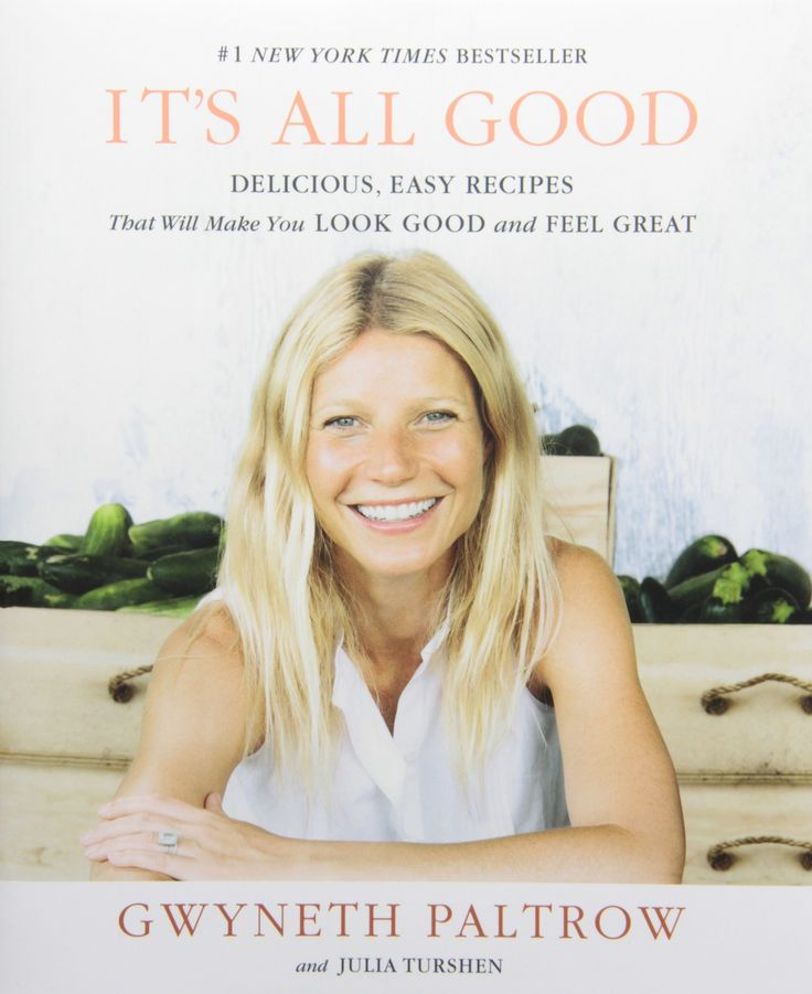 IT'S ALL GOOD: Delicious, Easy Recipes That Will Make You Look Good and Feel Great by Gwyneth Paltrow